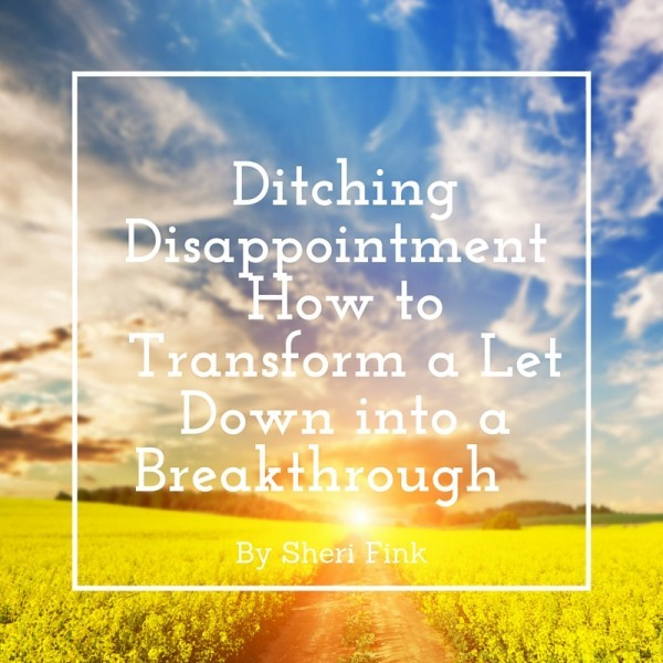 Ditching Disappointment: How to Transform a Let Down into a Breakthrough